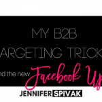 My B2B Targeting Trick (and the new Facebook Ads update that makes it more relevant than ever…)